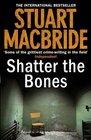Shatter the Bones (Logan McRae, Bk 7)