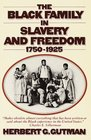 The Black Family in Slavery and Freedom 1750-1925