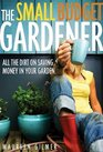 Small Budget Gardener All the Dirt on Saving Money in Your Garden