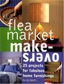 Flea Market Makeovers : 25 Projects for Fabulous Home Furnishings