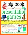 The Big Book of Presentation Games Wake-Em-Up Tricks Icebreakers and Other Fun Stuff