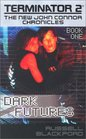Dark Futures (Terminator 2: The New John Connor Chronicles, Book 1)