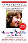 The Happiest Toddler on the Block How to Eliminate Tantrums and Raise a Patient Respectful and Cooperative One- to Four-Year-Old Revised Edition