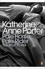 Pale Horse Pale Rider The Short Stories of Katherine Anne Porter
