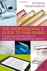 The Professionals' Guide to Publishing A Practical Introduction to Working in the Publishing Industry