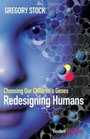 Redesigning Humans Choosing Our Children's Genes