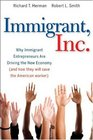 Immigrant Inc Why Immigrant Entrepreneurs Are Driving the New Economy