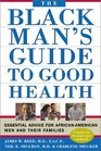 The Black Man's Guide to Good Health Essential Advice for African American Men and Their Families