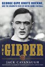 The Gipper George Gipp Knute Rockne and the Dramatic Rise of Notre Dame Football