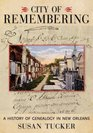 City of Remembering A History of Genealogy in New Orleans