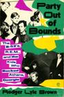 Party Out of Bounds: The B-52'S, R.E.M., and the Kids Who Rocked Athens, Georgia