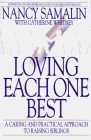 Loving Each One Best A Caring and Practical Approach to Raising Siblings