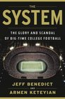 The System The Glory and Scandal of BigTime College Football