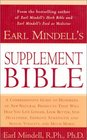 Earl Mindell's Supplement Bible  A Comprehensive Guide to Hundreds of NEW Natural Products that Will Help You Live Longer Look Better Stay Heathier  and Much More