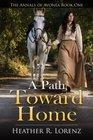 A Path Toward Home (The Annals of Avonea) (Volume 1)