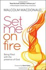 Set Me on Fire Being Filled with the Presence of God