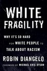 White Fragility Why It's So Hard for White People to Talk About Racism