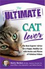 The Ultimate Cat Lover The Best Experts' Advice for a Happy Healthy Cat with Stories and Photos of Fabulous Felines
