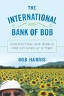 The International Bank of Bob Connecting Our World One 25 Loan At a Time