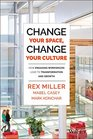 Change Your Space Change Your Culture How Engaging Workspaces Lead to Transformation and Growth