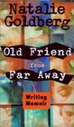 Old Friend from Far Away How to Write a Memoir