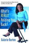 What's Really Holding You Back? : Closing the Gap Between Where You Are and Where You Want to Be