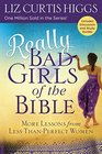Really Bad Girls of the Bible More Lessons from Less-Than-Perfect Women