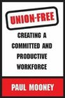 Union-Free Creating a Committed and Productive Workforce