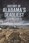 A History of Alabama's Deadliest Tornadoes Disaster in Dixie