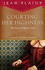 Courting Her Highness The Story of Queen Anne