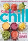 Cooking Light Chill: Smoothies, Slushes, Shakes, Juices, Drinks & Ices