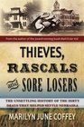 Thieves Rascals  Sore Losers The Unsettling History of the Dirty Deals that Helped Settle Nebraska