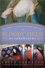 A Bloody Field by Shrewsbury A King a Prince and the Knight Who Betrayed Their Dynasty