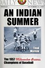 An Indian Summer: The 1957 Milwaukee Braves, Champions of Baseball
