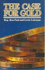 Case for Gold A Minority Report of the United State Gold Commission