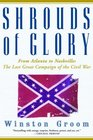 Shrouds of Glory From Atlanta to Nashville The Last Great Campaign of the Civil War