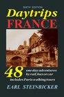 Daytrips France 48 One-Day Adventures by Rail Bus or Car--Includes Paris Walking Tours Sixth Edition
