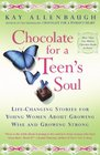 Chocolate For A Teens Soul Lifechanging Stories For Young Women About Growing Wise And Growing Strong
