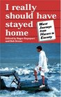 I Really Should Have Stayed Home: The Worst Journeys from Harare to Eternity (Travel Literature Series)