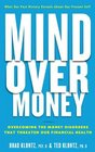 Mind over Money Overcoming the Money Disorders that Threaten our Financial Health