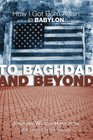 To Baghdad and Beyond How I Got Born Again in Babylon