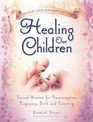 Healing Our Children Because Your New Baby Matters Sacred Wisdom for Preconception Pregnancy Birth and Parenting