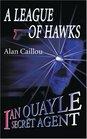 A League of Hawks Ian Quayle Secret Agent
