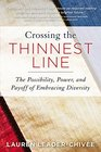 Crossing the Thinnest Line The Possibility Power and Payoff of Embracing Diversity