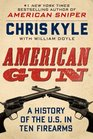 American Gun A History of the US in 10 Firearms