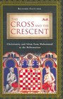 The Cross and the Crescent  Christianity and Islam from Muhammad to the Reformation
