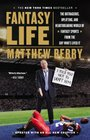 Fantasy Life The Outrageous Uplifting and Heartbreaking World of Fantasy Sports from the Guy Who's Lived It