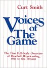 Voices of the Game The First Full-Scale Overview of Baseball Broadcasing 1921 to the Present The First Full-Scale Overview of Baseball Broadcasing 1921 to the Present