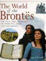 The World of the Brontes: The Lives, Times, and Works of Charlotte, Emily and Anne Bronte