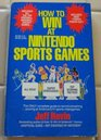 How to Win at Nintendo Sports Games: Also Includes the Tengen Games, Rbi Baseball and Toobin